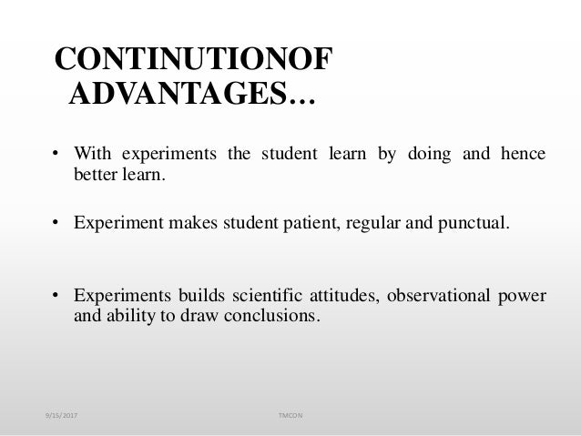 CONTINUTIONOF ADVANTAGES… • With experiments the student learn by doing and hence better learn. • Experiment makes student...