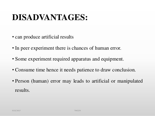 DISADVANTAGES: • can produce artificial results • In peer experiment there is chances of human error. • Some experiment re...