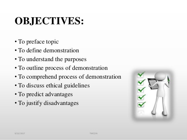 OBJECTIVES: • To preface topic • To define demonstration • To understand the purposes • To outline process of demonstratio...