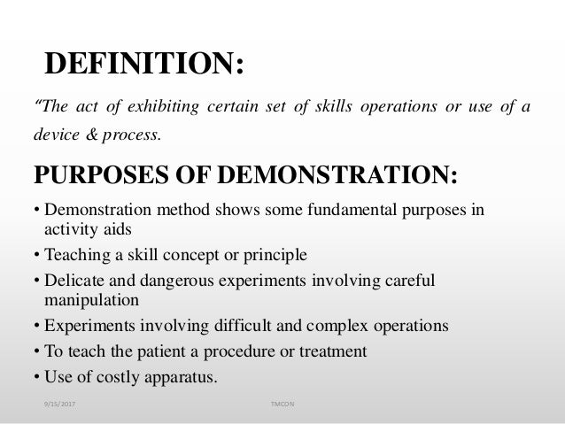 """DEFINITION: """"The act of exhibiting certain set of skills operations or use of a device & process. PURPOSES OF DEMONSTRATIO..."""
