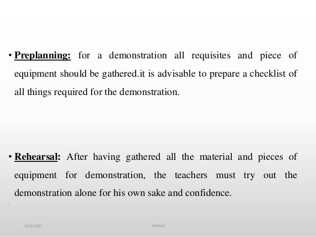 • Preplanning: for a demonstration all requisites and piece of equipment should be gathered.it is advisable to prepare a c...