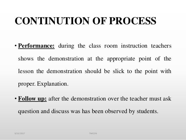 CONTINUTION OF PROCESS • Performance: during the class room instruction teachers shows the demonstration at the appropriat...
