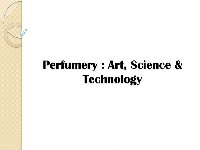 Perfumery : Art, Science &      Technology