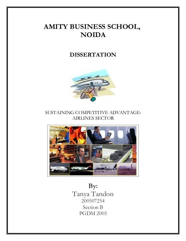 AMITY BUSINESS SCHOOL, NOIDA DISSERTATION SUSTAINING COMPETITIVE ADVANTAGE: AIRLINES SECTOR By: Tanya Tandon 200507254 Sec...