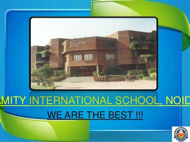 AMITY INTERNATIONAL SCHOOL, NOIDWE ARE THE BEST !!!