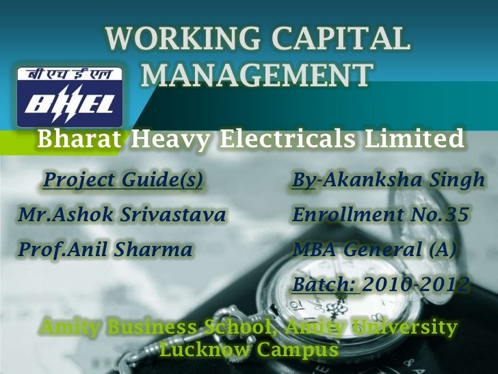 working capital management in bhel Bhel, heep hardwar balance sheet bhel,heep hardwar profit & loss a/c issues in working capital management working capital management refers to the administration of all components of working capital 1.