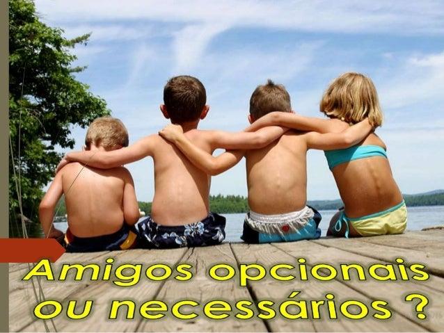 """""""Algumas amizades nãoduram nada, mais umverdadeiro amigo é maischegado do que umirmão""""(NTLH)"""