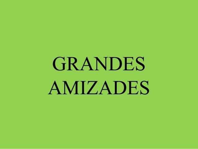 GRANDES  AMIZADES
