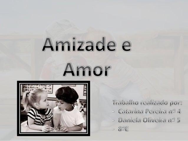 Amizade é a relação afectiva entre os indivíduos. É o relacionamento que as pessoas têm de afecto e carinho por outra, que...
