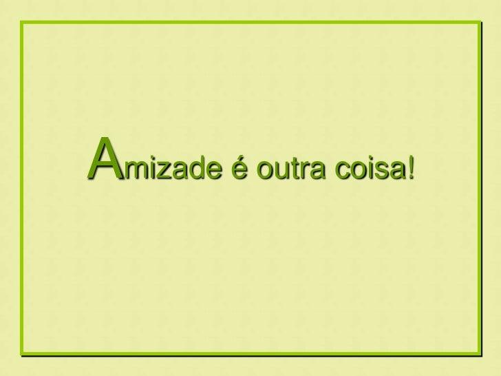 Formatação by:                      Ana ArkiaAmizade é outra coisa!