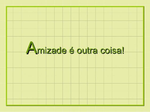 Formatação  by:  Ana Arkia  AAmmiizzaaddee éé oouuttrraa ccooiissaa!!
