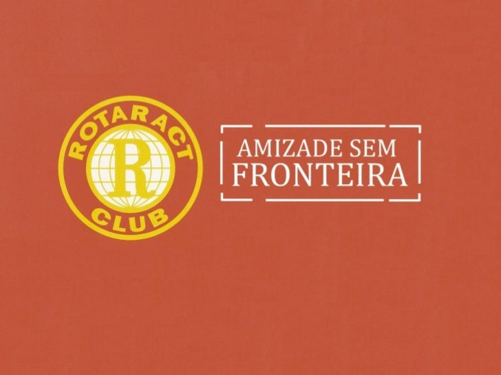 • E:Amizade Sem Fronteirafundo.JPGO Rotaract Club é um programa internacional para jovens que acreditam que podem ajudar a...
