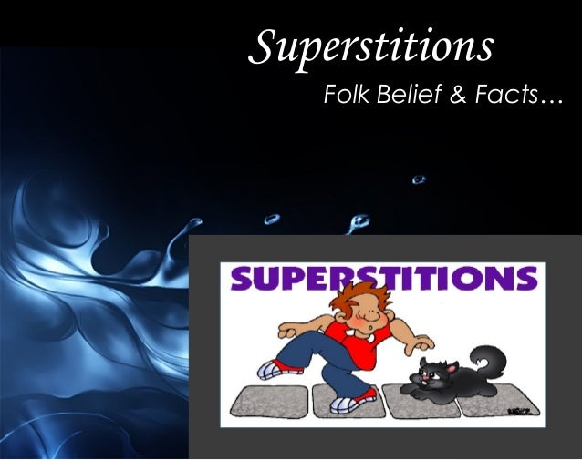 the effect of superstitious beliefs on Superstition, by definition, is an irrational, deep-seated belief in the magical effects of a specific action or ritual the synonyms for superstition are fallacy, delusion, false notion, misconception, fantasy, falsehood, falsity, and irrational belief.