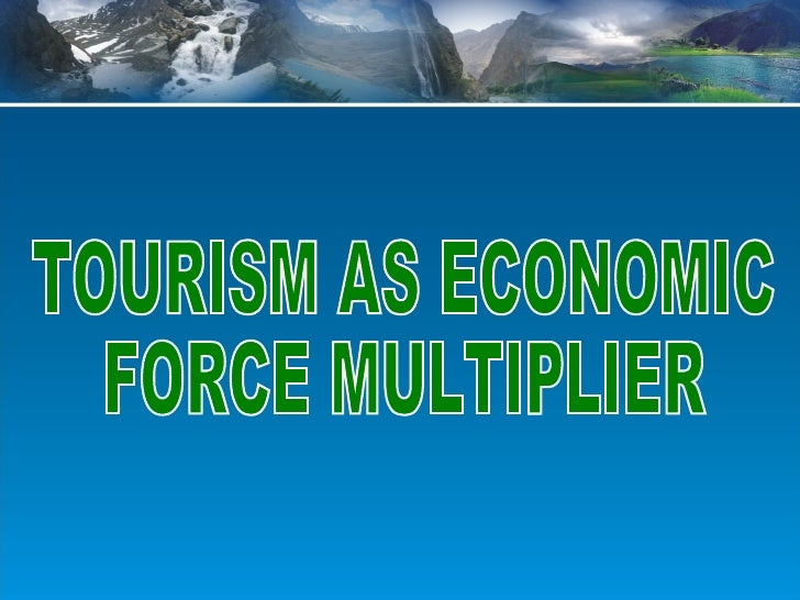 TOURISM AS ECONOMIC  FORCE MULTIPLIER