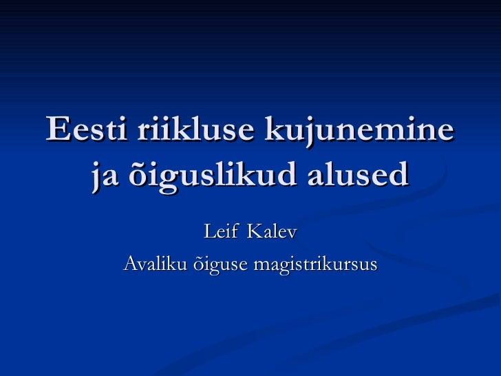 Eesti riikluse kujunemine ja õiguslikud alused Leif Kalev Avaliku õiguse magistrikursus