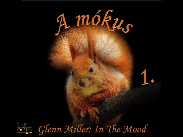 A mókus<br />1.<br />Glenn Miller: In The Mood<br />
