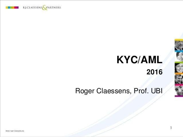 1 KYC/AML 2016 Roger Claessens, Prof. UBI