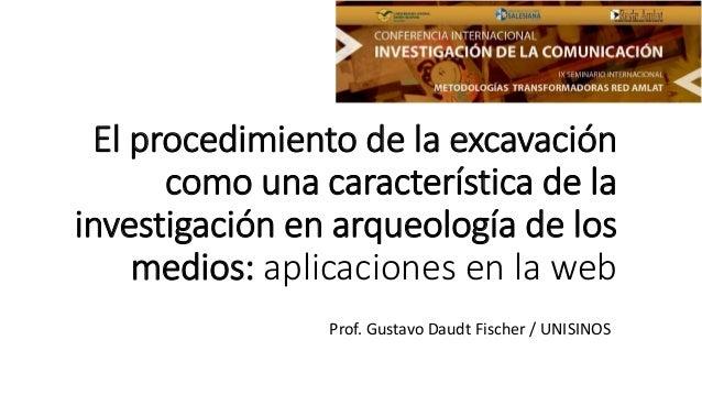 El procedimiento de la excavación como una característica de la investigación en arqueología de los medios: aplicaciones e...