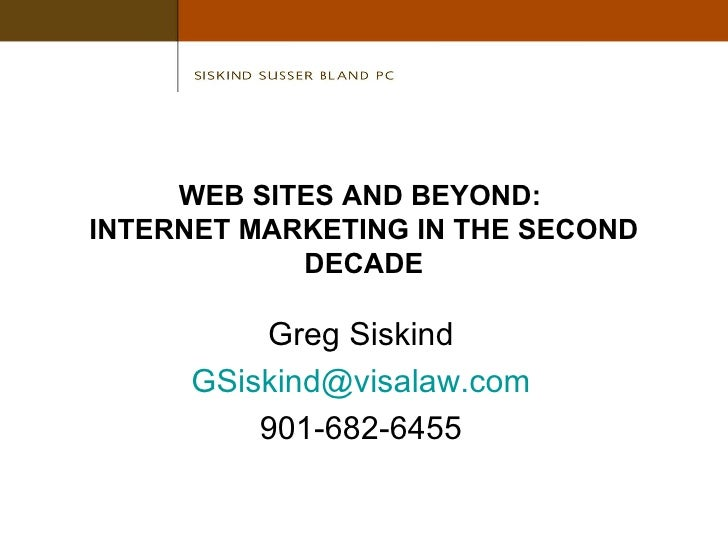 WEB SITES AND BEYOND:  INTERNET MARKETING IN THE SECOND DECADE Greg Siskind [email_address] 901-682-6455