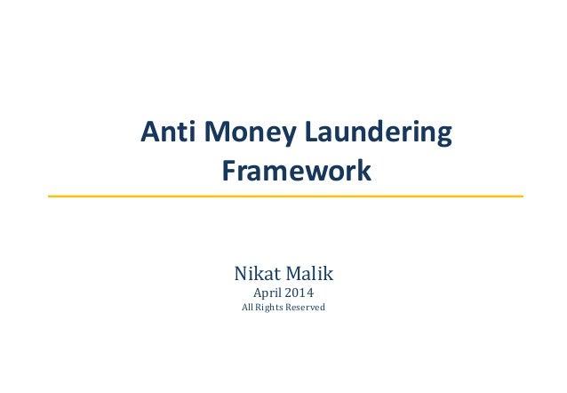 Anti Money Laundering Framework Nikat Malik April 2014 All Rights Reserved