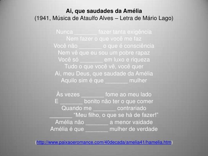 Ai, que saudades da Amélia(1941, Música de Ataulfo Alves – Letra de Mário Lago)         Nunca _______ fazer tanta exigênci...