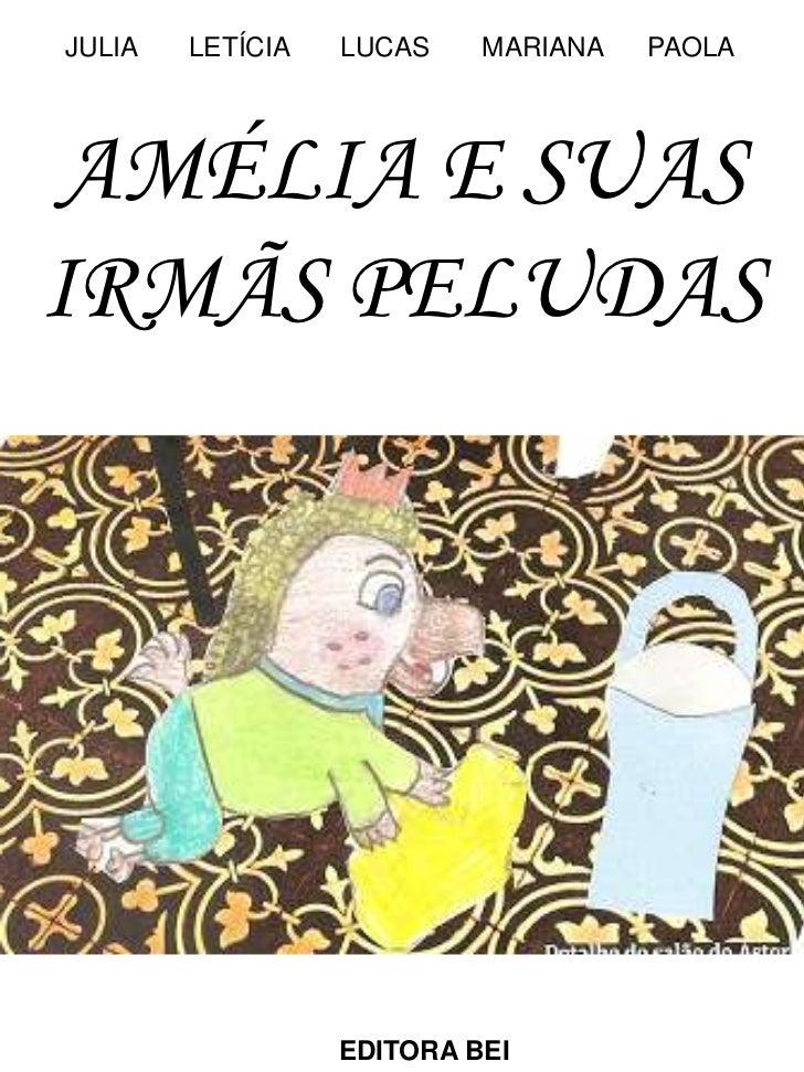 JULIA   LETÍCIA   LUCAS    MARIANA   PAOLA AMÉLIA E SUASIRMÃS PELUDAS                  EDITORA BEI