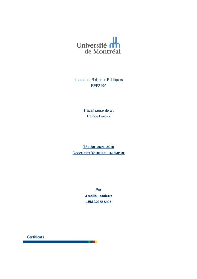 Internet et Relations Publiques REP2400 Travail présenté à : Patrice Leroux TP1 AUTOMNE 2010 GOOGLE ET YOUTUBE : UN EMPIRE...