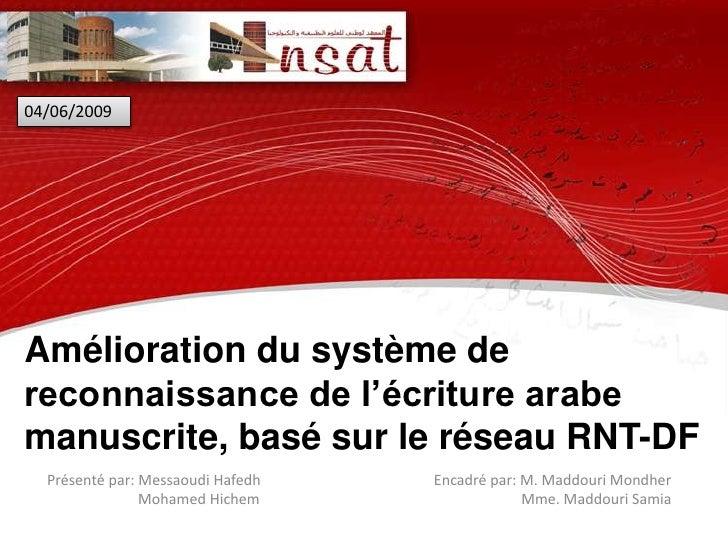04/06/2009     Amélioration du système de reconnaissance de l'écriture arabe manuscrite, basé sur le réseau RNT-DF   Prése...