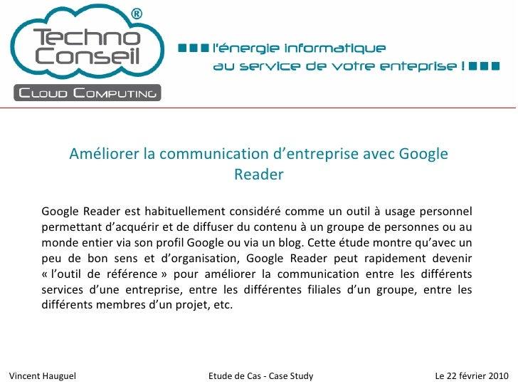 Améliorer la communication d'entreprise avec Google Reader Google Reader est habituellement considéré comme un outil à usa...