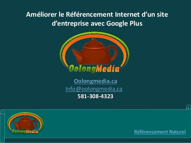 Améliorer le Référencement Internet d'un sited'entreprise avec Google PlusRéférencement NaturelOolongmedia.caInfo@oolongme...