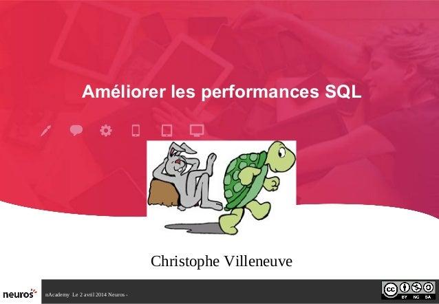 nAcademy Le 2 avril 2014 – Neuros Améliorer les performances SQL Christophe Villeneuve