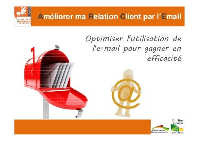 Améliorer ma Relation Client par l'Email Optimiser l'utilisation de l'e-mail pour gagner en efficacité