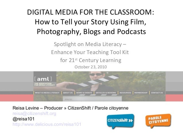DIGITAL MEDIA FOR THE CLASSROOM: How to Tell your Story Using Film, Photography, Blogs and Podcasts Spotlight on Media Lit...