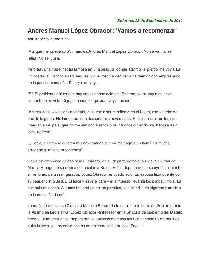 """Reforma, 23 de Septiembre de 2012Andrés Manuel López Obrador: Vamos a recomenzarpor Roberto Zamarripa""""Aunque me quede solo..."""
