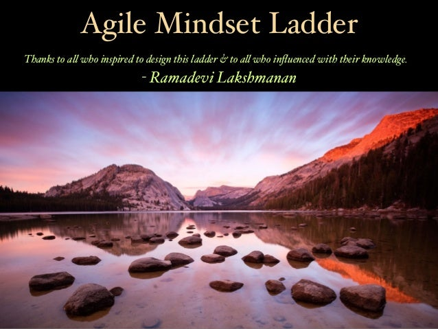 Agile Mindset Ladder Thanks to all who inspired to design this ladder & to all who influenced with their knowledge. - Ramad...