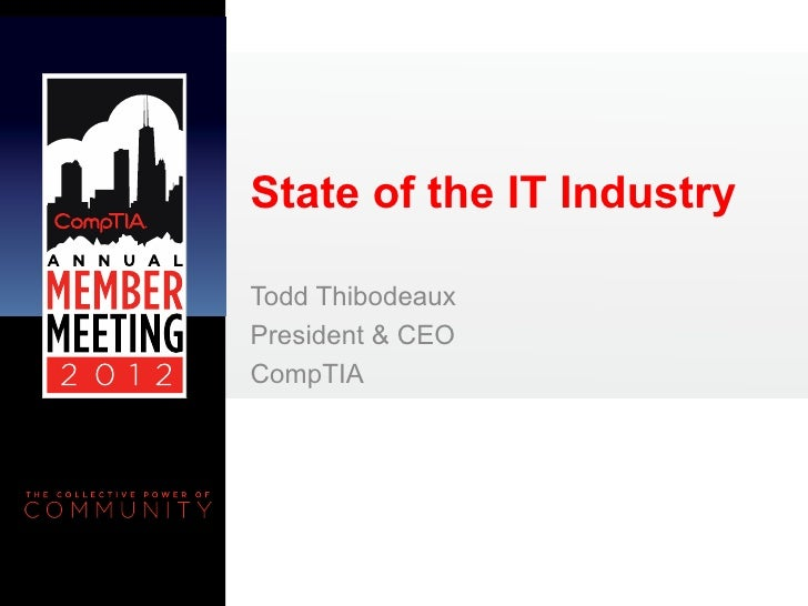 State of the IT IndustryTodd ThibodeauxPresident & CEOCompTIA
