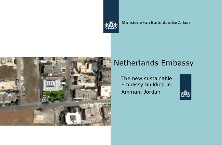 Netherlands Embassy <ul><li>The new sustainable Embassy building in  </li></ul><ul><li>Amman, Jordan </li></ul>