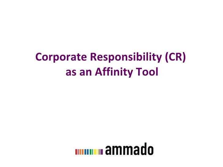 Corporate Responsibility (CR)  as an Affinity Tool