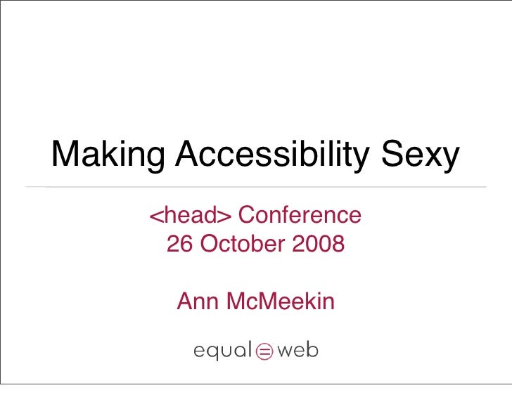 Making Accessibility Sexy       <head> Conference        26 October 2008          Ann McMeekin