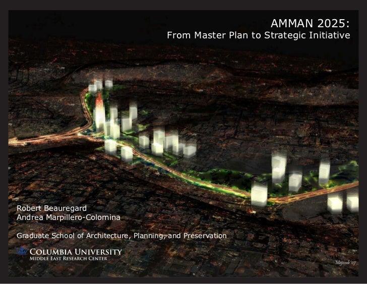 AMMAN 2025:                                          From Master Plan to Strategic InitiativeRobert BeauregardAndrea Marpi...