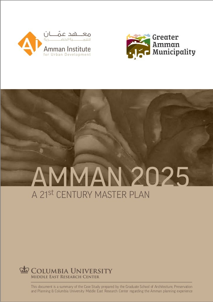 AMMAN 2025A 21st CENTURY MASTER PLANThis document is a summary of the Case Study prepared by the Graduate School of Archit...