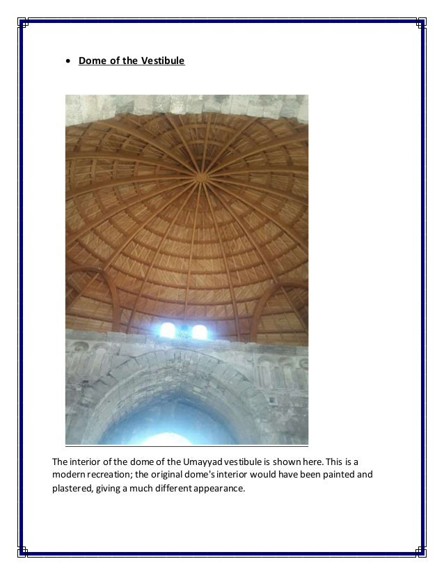  Dome of the Vestibule The interior of the dome of the Umayyad vestibule is shown here. This is a modern recreation; the ...