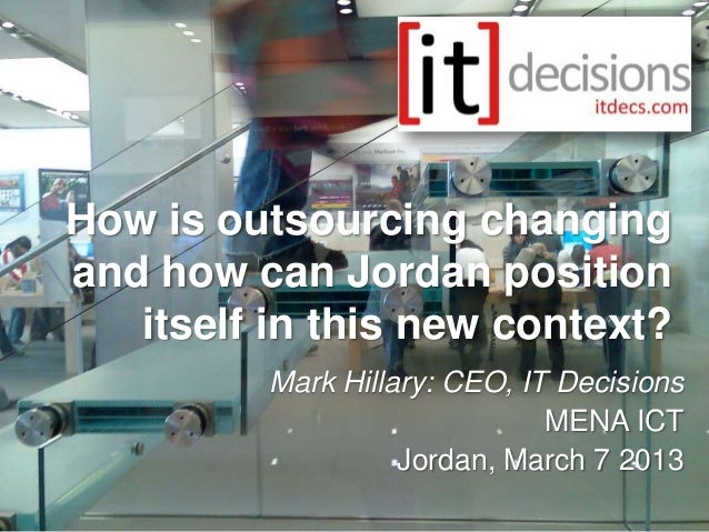 How is outsourcing changingand how can Jordan position   itself in this new context?          Mark Hillary: CEO, IT Decisi...