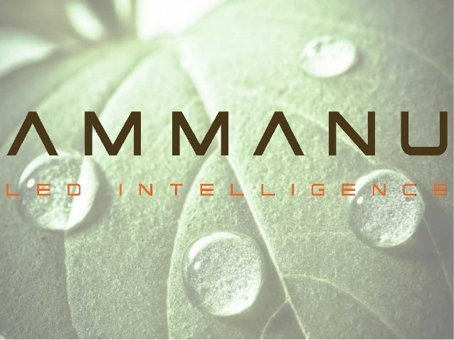 Voorstellen AMMANU AMMANU LED-Intelligence 085-0030141 info@ammanu.com Visie: Wij willen iedereen kennis laten maken met g...
