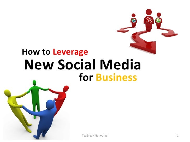 New Social Media How to  Leverage   for  Business TeaBreak Networks