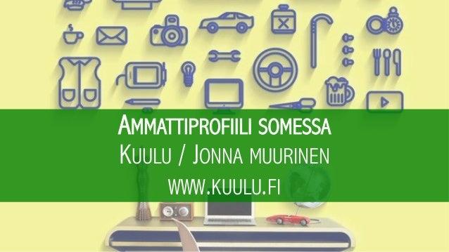 AMMATTIPROFIILI SOMESSA KUULU / JONNA MUURINEN WWW.KUULU.FI