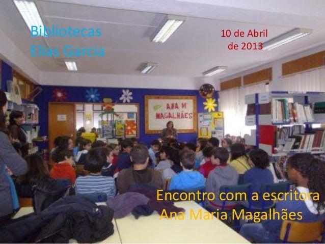 Bibliotecas             10 de Abril                         de 2013Elias Garcia               Encontro com a escritora    ...