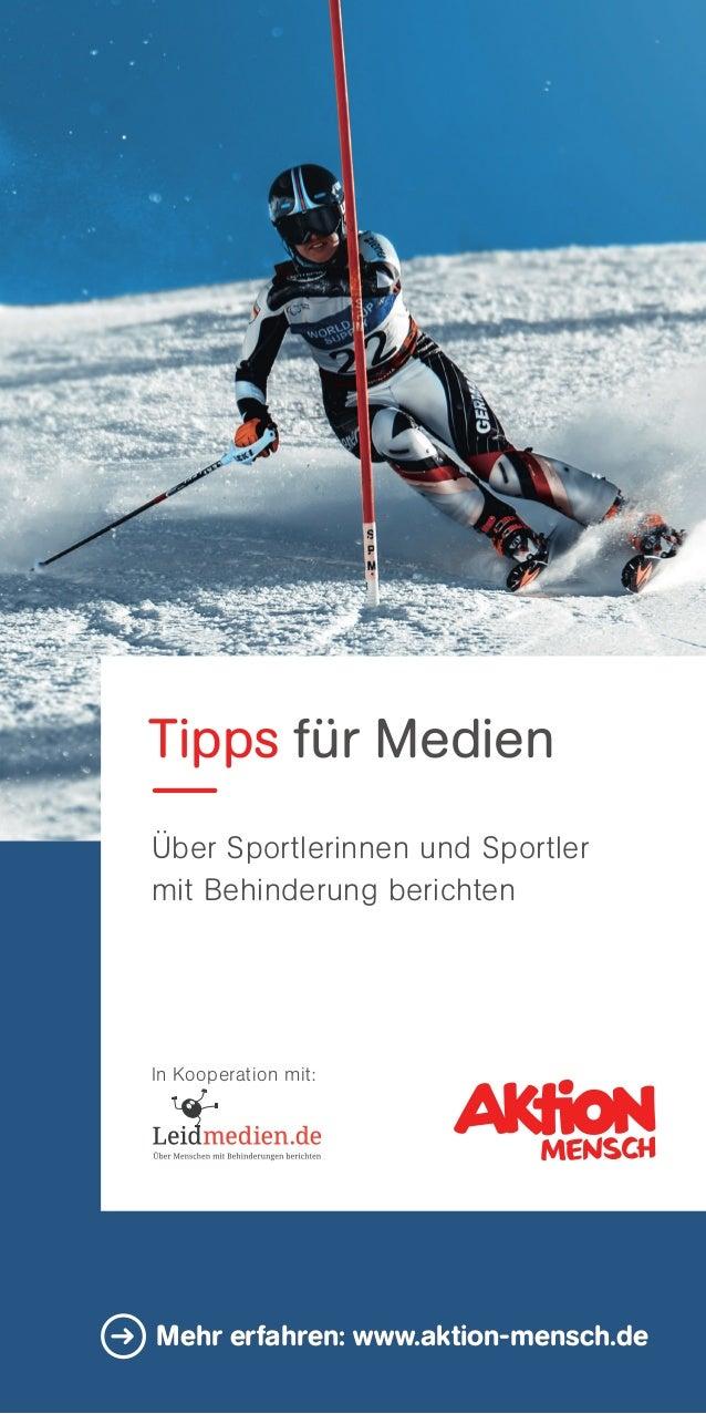Tipps für Medien Über Sportlerinnen und Sportler mit Behinderung berichten In Kooperation mit: Mehr erfahren: www.aktion-...