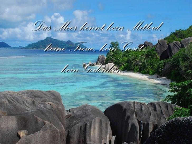 Das Meer kennt kein Mitleid,  keine Treue, kein Gesetz,  kein Gedenken.