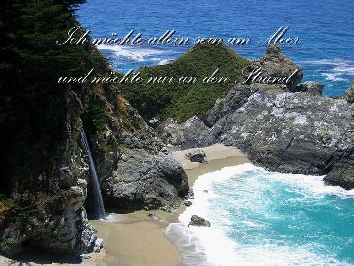 Ich möchte allein sein am Meer und möchte nur an den Strand.